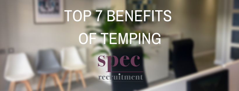 TOP 7 BENEFITS OF TEMPING
